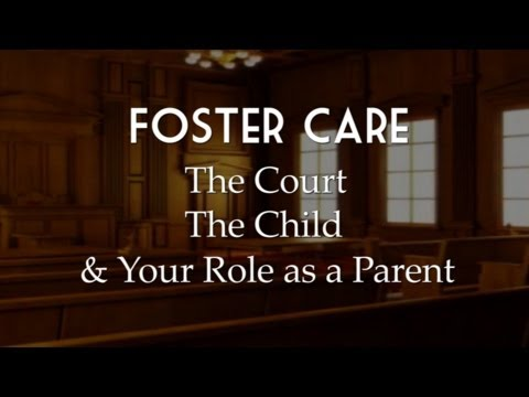 Foster Care The Court The Child and Your Role as a Parent