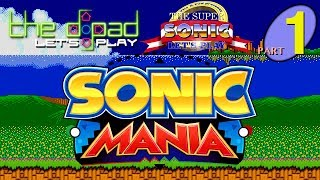 """""""Just Like the Old Games"""" - PART 1 - Sonic Mania"""