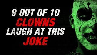 9 out of 10 clowns laugh at this joke Creepypasta