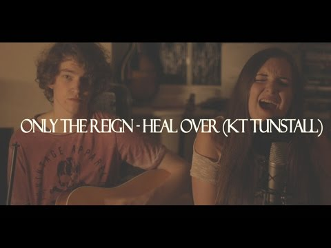 Only The Reign - Heal Over (KT Tunstall)