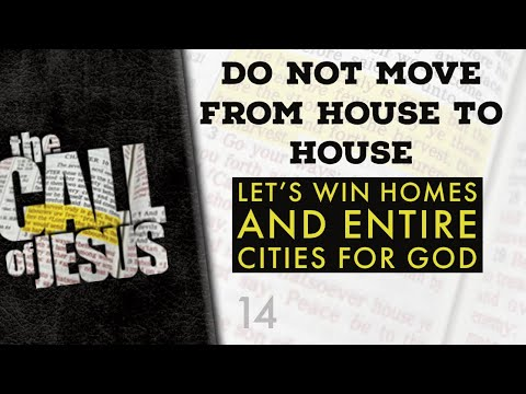 14 - DO NOT MOVE FROM HOUSE TO HOUSE - Let's win homes and entire cities for God