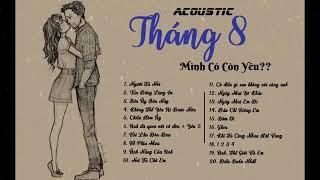 Người Ta Nói - Mình Có Còn Yêu - Acoustic tháng 8