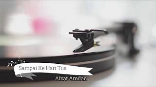 Download Lagu Aizat Amdan - Sampai Ke Hari Tua Lirik mp3