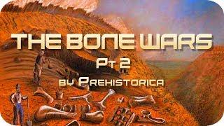 The Bone Wars    Pt 2    By Prehistorica
