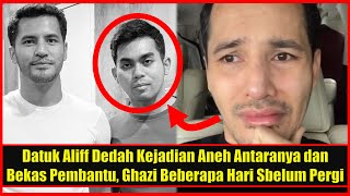 Datuk Aliff Syukri Dedah Kejadian Aneh Antaranya & Bekas Pembantunya Ghazi Beberapa Hari Sblm Pergi
