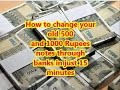 How to change your old 500 and 1000 rupees notes through banks in just 15 minutes