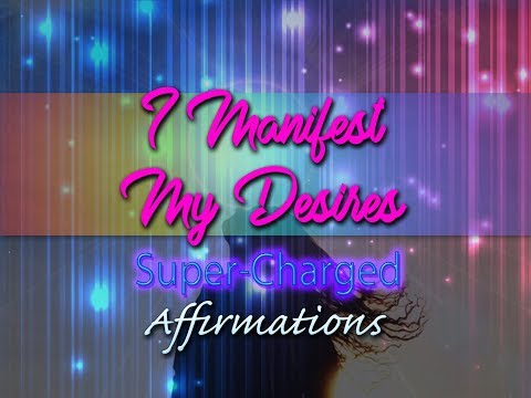 I Manifest My Desires  - I Manifest Quickly And Easily - Super-Charged Affirmations