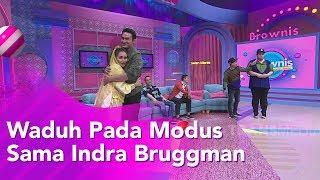 BROWNIS - Waduh Pada Modus Sama Indra Bruggman  (18/11/19) Part3