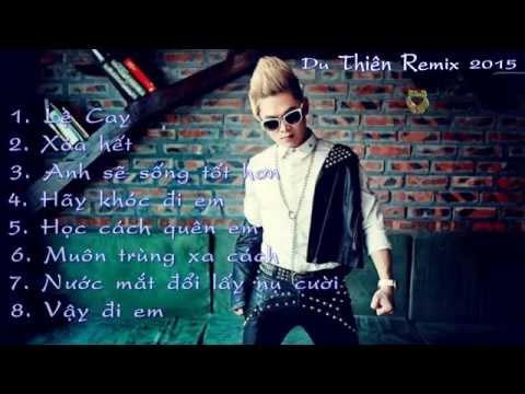 Tuyển chọn những bài hát Remix hay nhất Du Thiên 2015