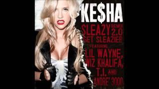 Ke$ha - Get Sleazy 2.0 (Get Sleazier) (Featuring Andre 3000, T.I., Wiz Khalifa, and Lil Wayne)