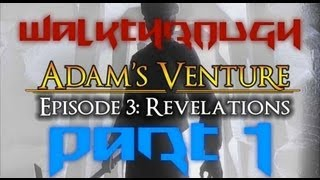 Adam's Venture 3: Revelations [Part 1] Walkthrough/Commentary