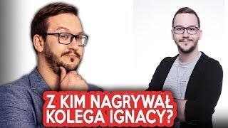 Z kim nagrywał Kolega Ignacy?