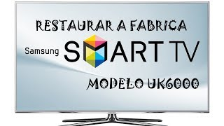 Cómo restaurar a fabrica un SMART TV SAMSUMG Serie 6 UK6000