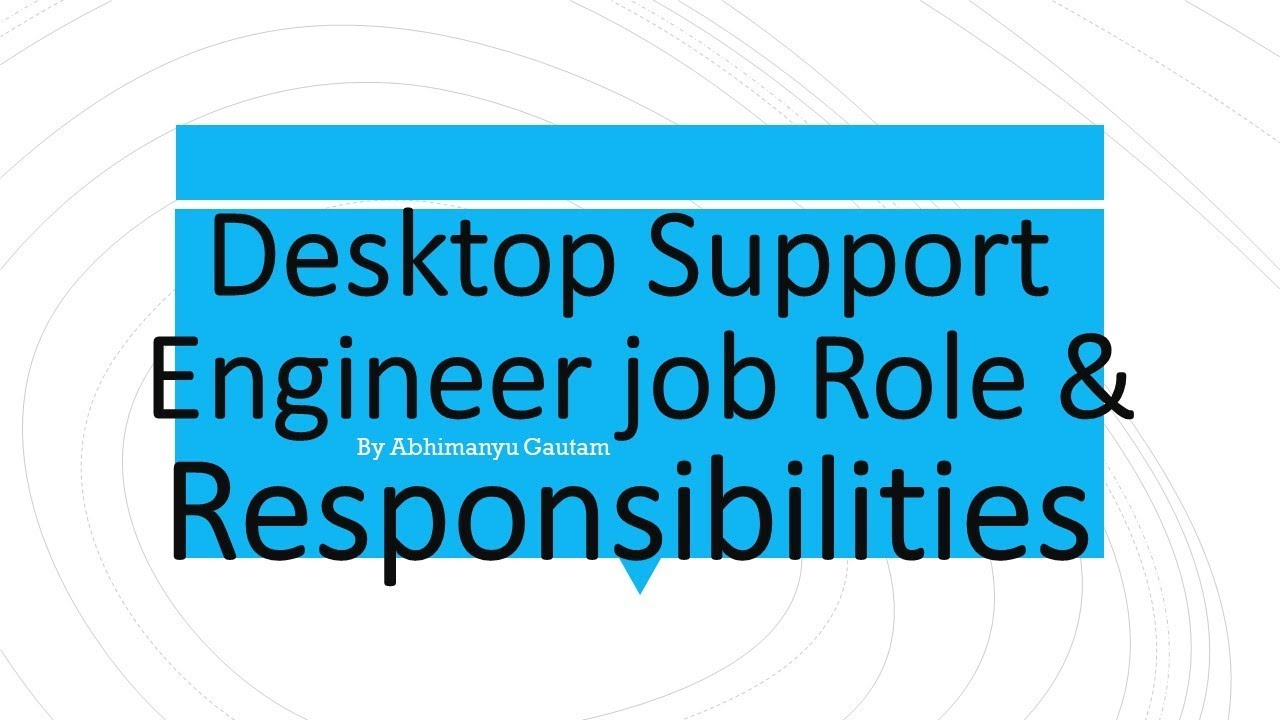 desktop support engineer job role responsibilities abhimanyu