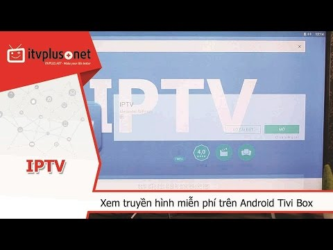 Chia sẻ Link & Hướng dẫn xem truyền hình IPTV miễn phí chất lượng cao trên Android Box