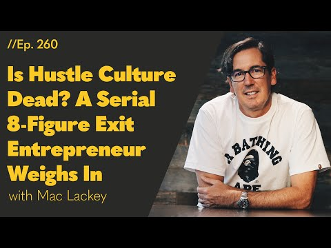 Is Hustle Culture Dead? A Serial 8-Figure Exit Entrepreneur Weighs In - 260