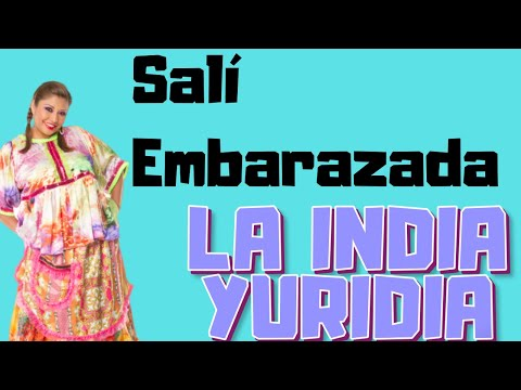 LA INDIA YURIDIA- SALI EMBARAZADA