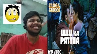 Ullu Ka Pattha Song-JAGGA JASOOS|Ranbir Kapoor,Katrina Kaif|Arijit Singh|Pritam|Reaction(QUIRKY)