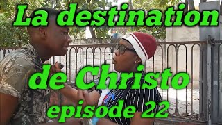 La Destination De Christo Episode 22