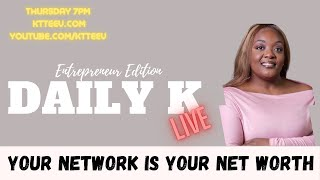 Your Network is your Net Worth | Daily K Podcast | Ktteev.com