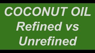 Coconut Oil: Refined vs Unrefined