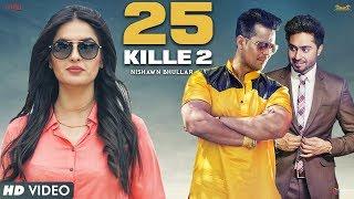 25 KILLE 2 | Nishawn Bhullar Ft.Ranjha , Aman Hundal, Simranjit Singh Hundal | New Punjabi Song 2017