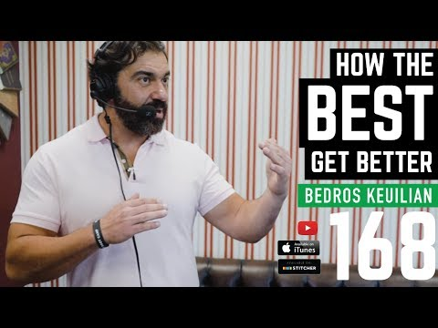 How the Best Get Better with Bedros Keuilian - 168
