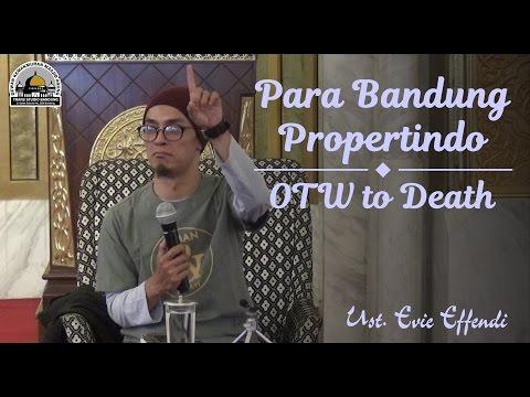 [KAJIAN UMUM] Para Bandung Propertindo, OTW to Death - Ustadz Evie Effendi