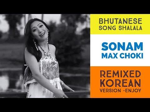 Bhutanese Song Shalala By Sonam Max Choki || Korean Version || HD