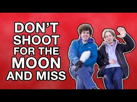 Don't Shoot for the Moon and Miss