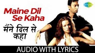 Maine Dil Se Kaha with lyrics | मैंने दिल से कहा के बोल | K.K. | Rog