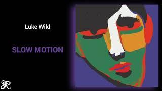 Luke Wild - Slow Motion