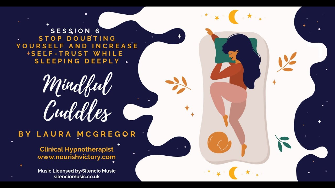 Stop Doubting Yourself And Increase Self-Trust While You Sleep Soundly - Mindful Cuddles Session 6
