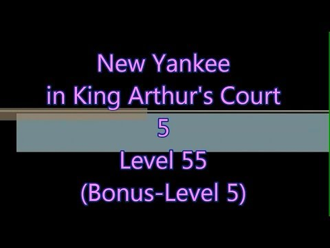 New Yankee in King Arthur's Court 5 Level 55 |