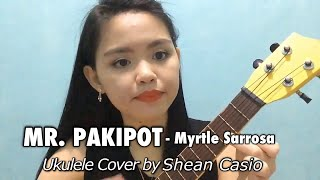 MR. PAKIPOT - Myrtle Sarrosa | Ukulele Cover with Chords by Shean Casio