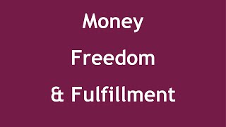 Money, Freedom, and Fulfillment