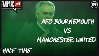 AFC Bournemouth 0 - 1 Manchester United - Half Time Phone In - FanPark Live