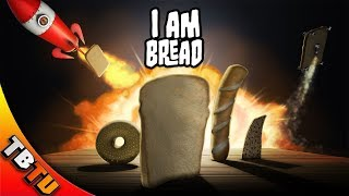 I AM BECOME TOAST! RIDICULOUS STEAM GAMES I Am Bread Gameplay