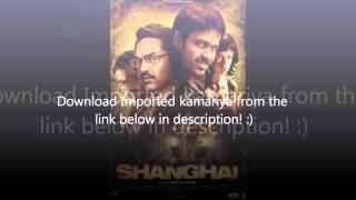 Shanghai 2012 Bollywood Movie Song - IMPORTED KAMARIYA free download link! (see description)