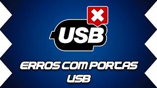 [USB NÃO RECONHECIDO] Erros com portas USB no PC - RESOLVIDO