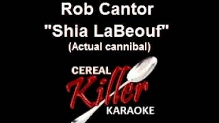 CKK - Rob Cantor - Shia LaBeouf Actual Cannibal (Karaoke)