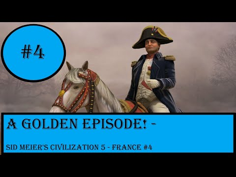 A Golden Episode! - Sid Meier's Civilization 5 - France #4 |