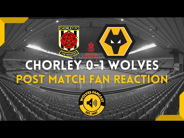 Chorley 0-1 Wolves Fan Reaction.
