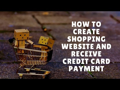 how to create shopping website and receive credit card payme