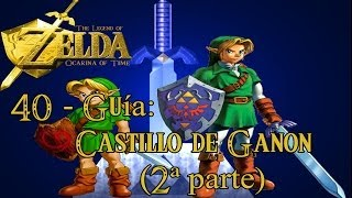 40 The Legend of Zelda: Ocarina of Time 3D - CASTILLO DE GANON (2ªp) y FINAL BOSS- guía español 100%