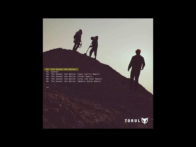 TORUL -- The Sooner the Better (release preview / teaser)