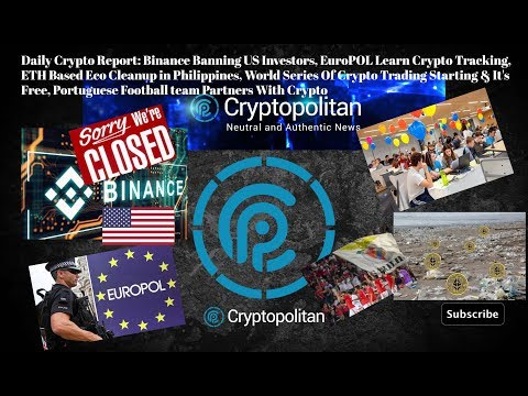 Binance Banning US Investors, EuroPOL Learn Crypto Tracking, ETH Based Eco Cleanup in Philippines
