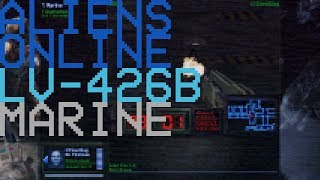 Aliens Online - LV-426B - Marine ❰Gameplay Only❱