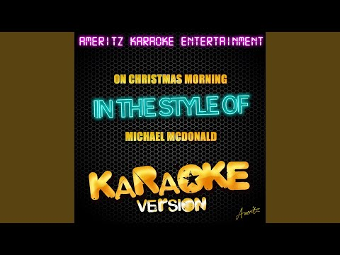 On Christmas Morning (In the Style of Michael Mcdonald) (Karaoke Version)