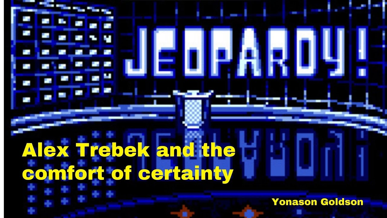Alex Trebek and the comfort of certainty